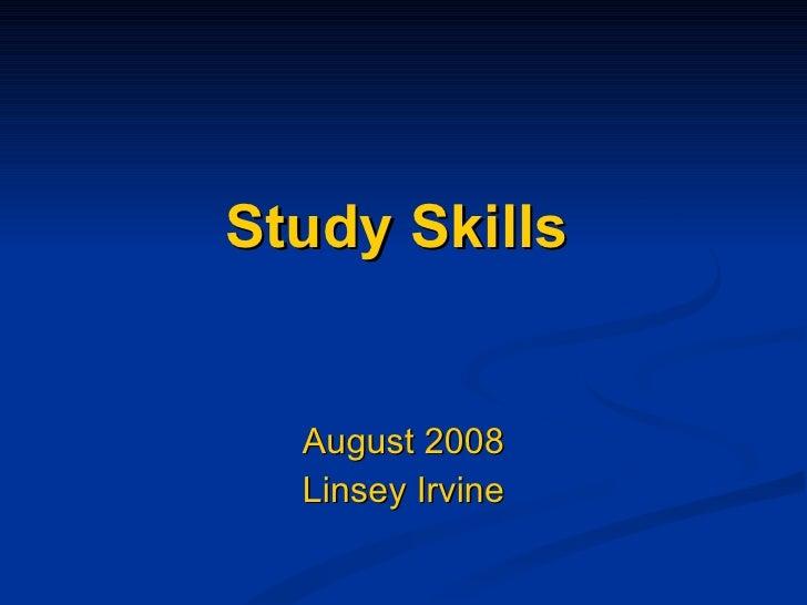 Study Skills August 2008 Linsey Irvine