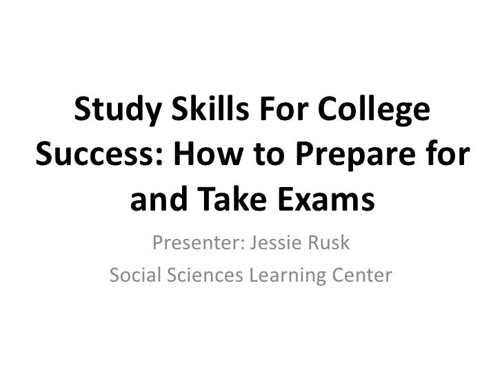 Study Skills For College Success: How to Prepare for and Take Exams<br />Presenter: Jessie Rusk<br />Social Sciences Learn...
