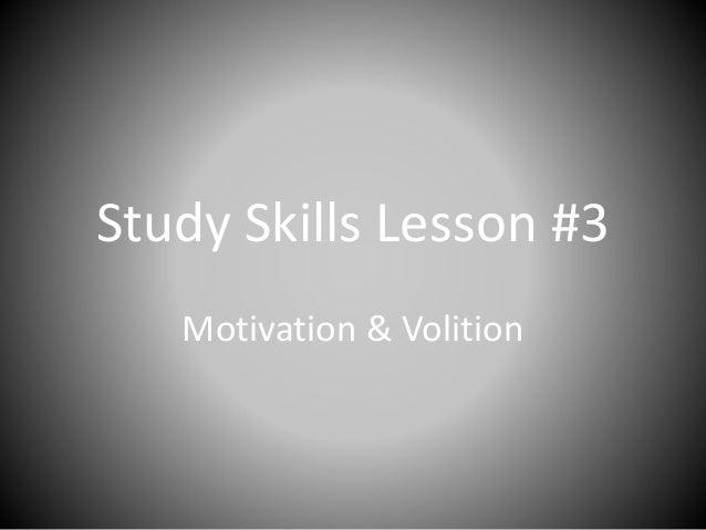 Study Skills Lesson #3 Motivation & Volition