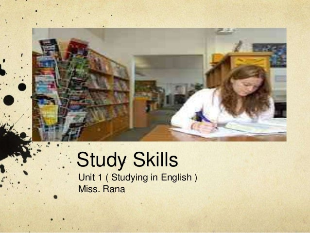 Study Skills Unit 1 ( Studying in English ) Miss. Rana