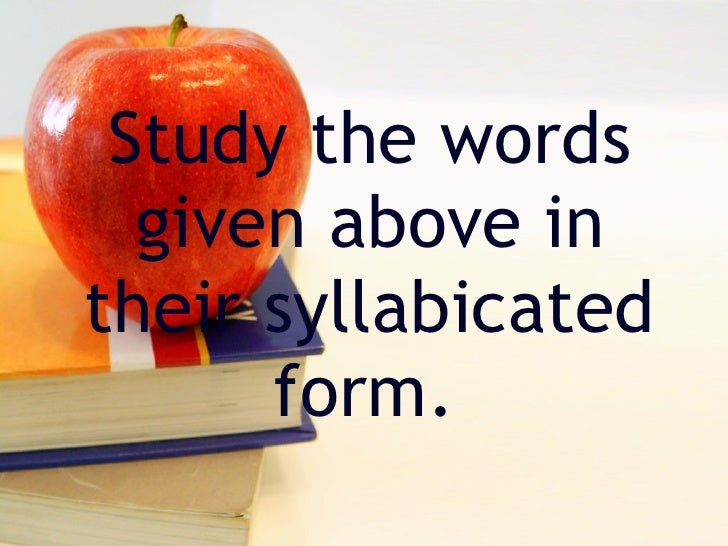 Study the words   given above in their syllabicated       form.