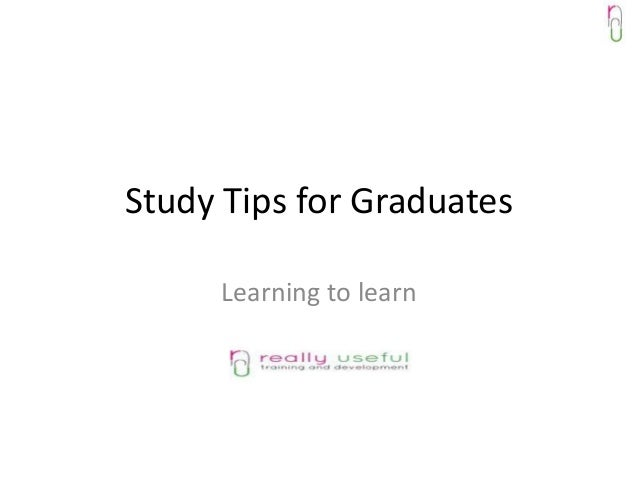 Study Tips for Graduates     Learning to learn