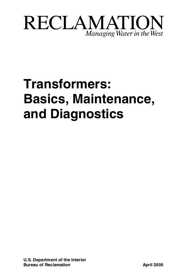 U.S. Department of the Interior Bureau of Reclamation April 2005 Transformers: Basics, Maintenance, and Diagnostics
