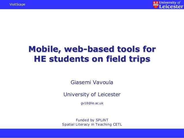 VisitScape Mobile, web-based tools for HE students on field trips Giasemi Vavoula University of Leicester gv18@le.ac.uk Fu...