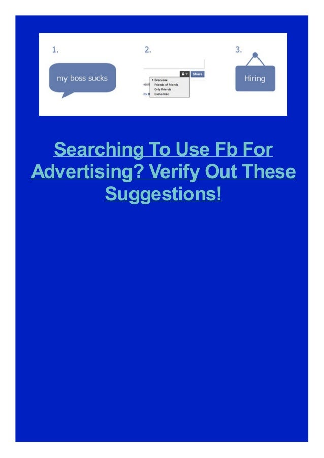 Searching To Use Fb For Advertising? Verify Out These Suggestions!