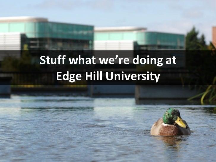 Stuff what we're doing at Edge Hill University Michael Nolan http://blogs.edgehill.ac.uk/webservices