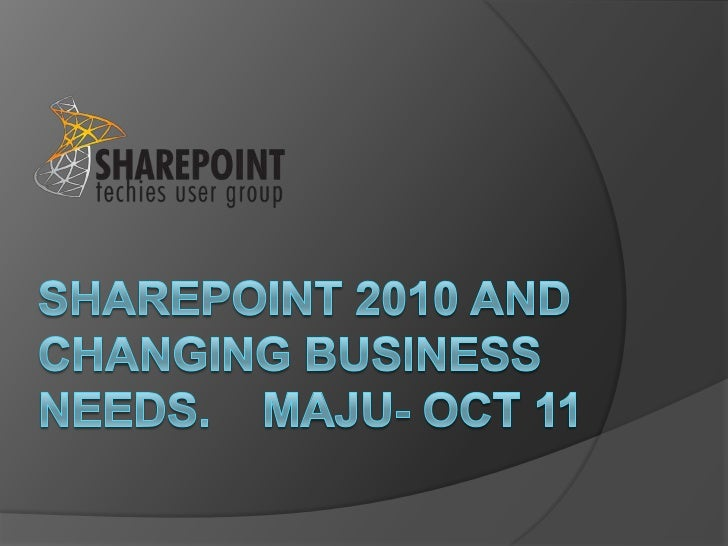SharePoint 2010 and Changing Business Needs-MAJU 2011