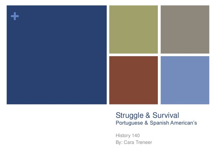Struggle & Survival Portuguese & Spanish American's<br />History 140<br />By: Cara Treneer<br />
