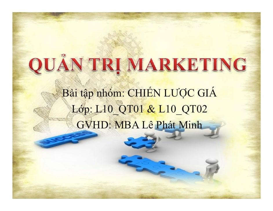 Bài tập nhóm: CHIẾN LƯỢC GIÁ Lớp: L10_QT01 & L10_QT02   GVHD: MBA Lê Phát Minh