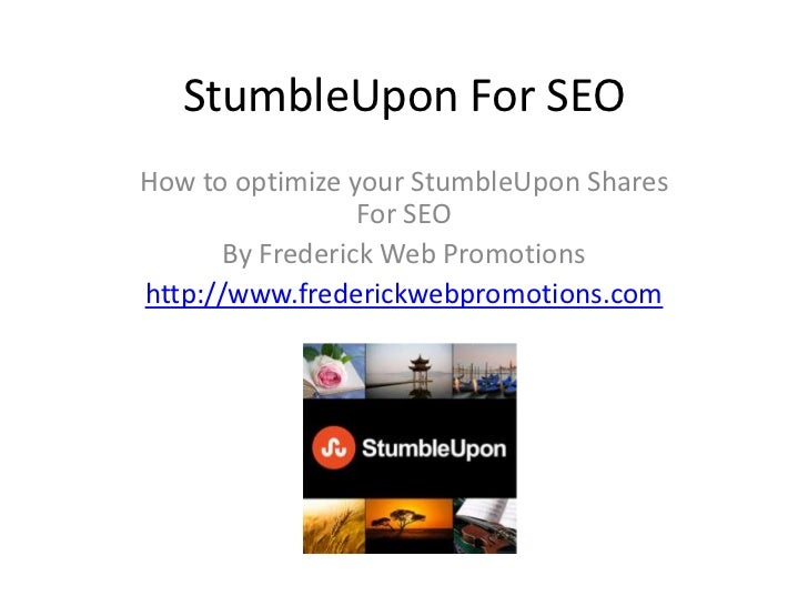 StumbleUpon For SEOHow to optimize your StumbleUpon Shares                  For SEO       By Frederick Web Promotionshttp:...