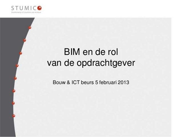 BIM en de rolvan de opdrachtgever Bouw & ICT beurs 5 februari 2013