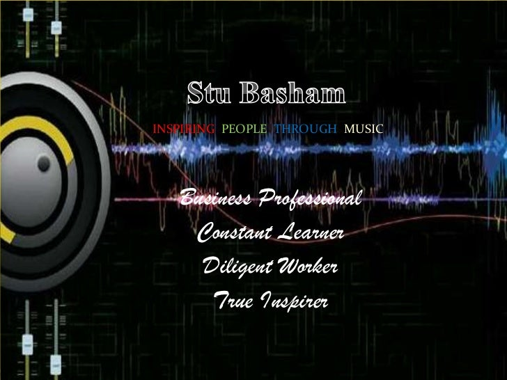 INSPIRING PEOPLE THROUGH MUSIC   Business Professional    Constant Learner     Diligent Worker      True Inspirer