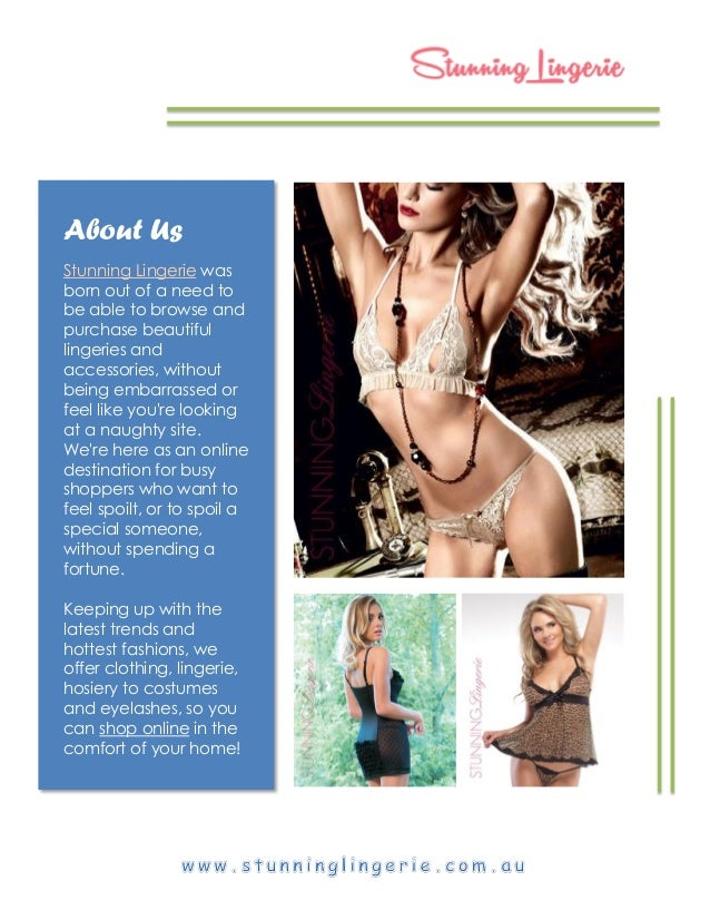 About Us Stunning Lingerie was born out of a need to be able to browse and purchase beautiful lingeries and accessories, w...