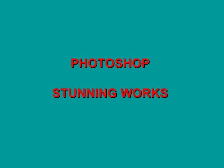 PHOTOSHOP STUNNING WORKS