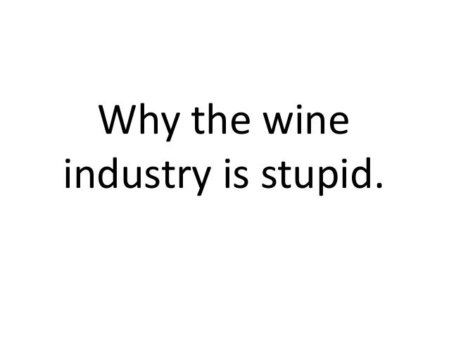 Why the wine industry is stupid.