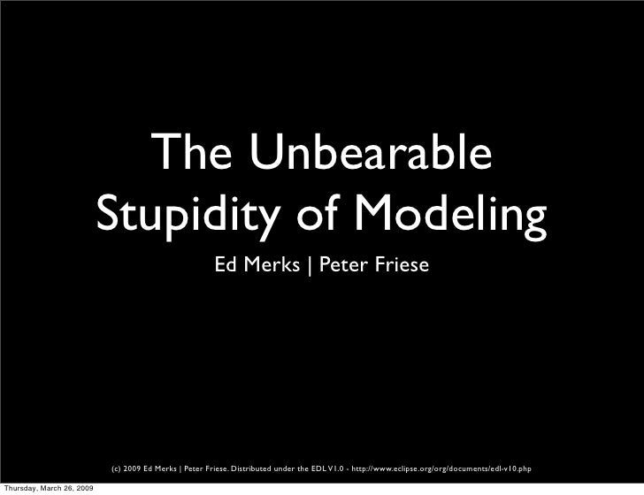 The Unbearable                            Stupidity of Modeling                                                        Ed ...