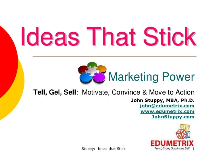 Ideas That Stick                              Marketing Power Tell, Gel, Sell: Motivate, Convince & Move to Action        ...