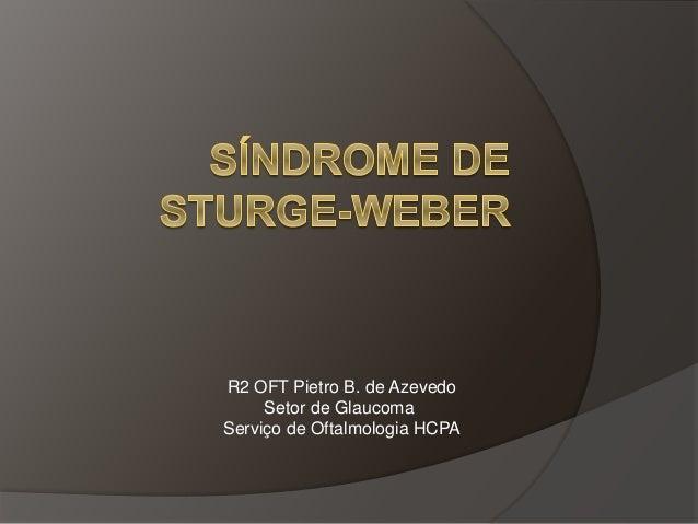R2 OFT Pietro B. de Azevedo Setor de Glaucoma Serviço de Oftalmologia HCPA