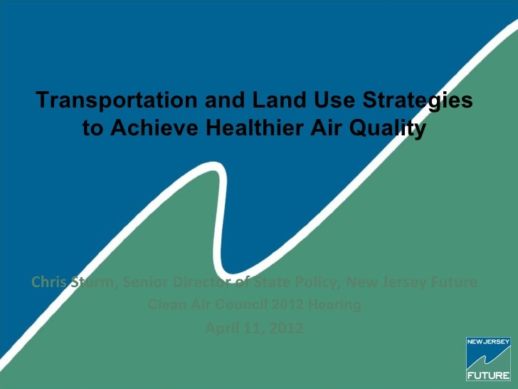 Transportation and Land Use Strategies    to Achieve Healthier Air QualityChris Sturm, Senior Director of State Policy, Ne...