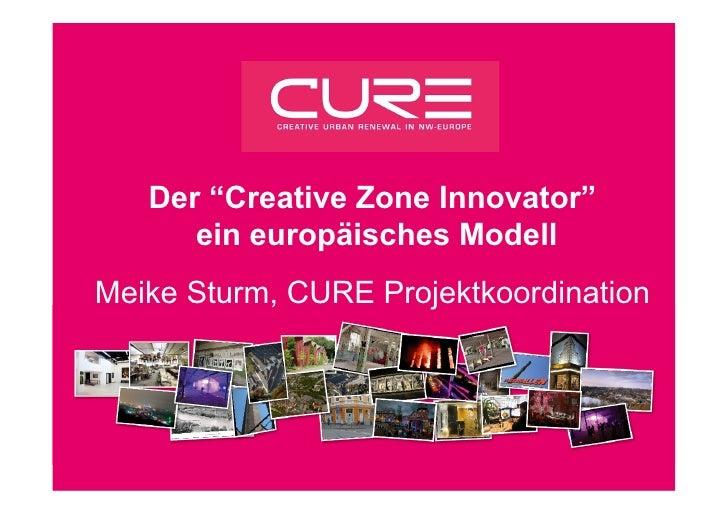 """Der """"Creative Zone Innovator""""      ein europäisches ModellMeike Sturm, CURE Projektkoordination"""