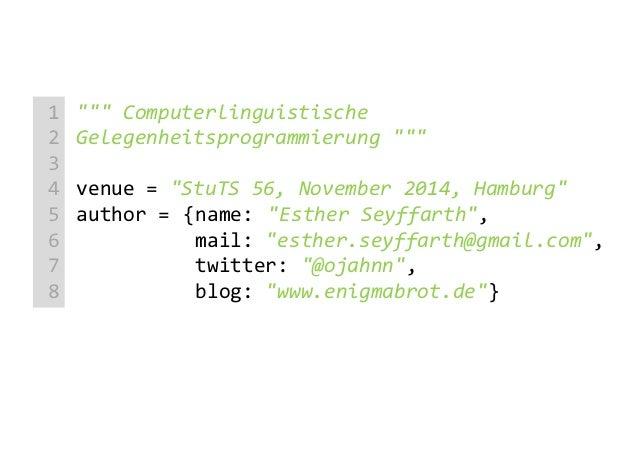 """"""""""""""" Computerlinguistische Gelegenheitsprogrammierung """""""""""" venue = """"StuTS 56, November 2014, Hamburg"""" author = {name: """"Esthe..."""