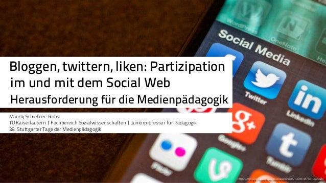 https://www.flickr.com/photos/jasonahowie/8583949219/sizes/l Bloggen, twittern, liken: Partizipation  im und mit dem Socia...