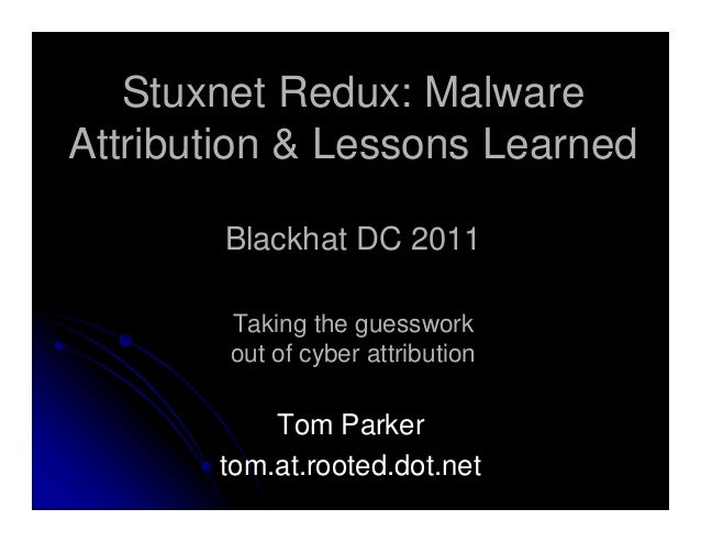 Stuxnet Redux: MalwareAttribution & Lessons Learned       Blackhat DC 2011        Taking the guesswork        out of cyber...
