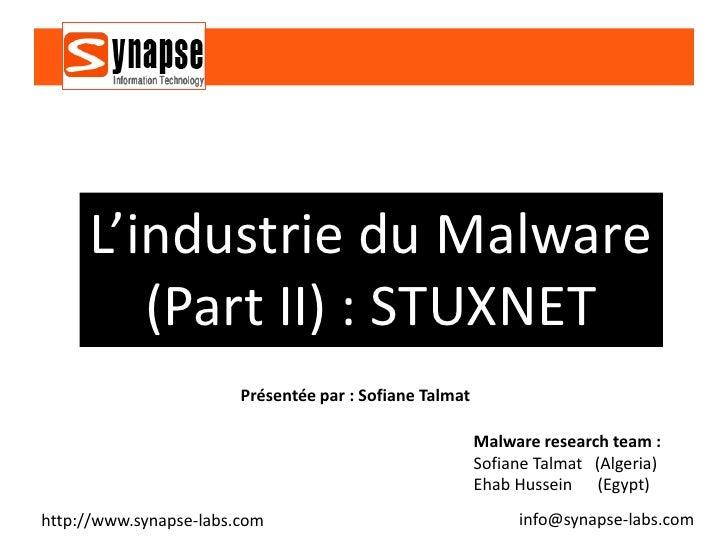 L'industrie du Malware        (Part II) : STUXNET                        Présentée par : Sofiane Talmat                   ...