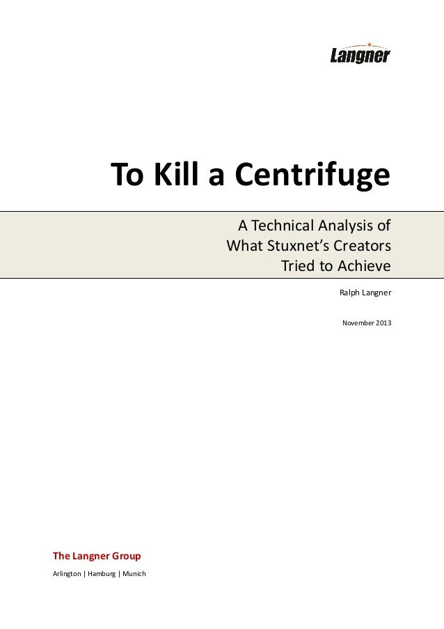 To Kill a Centrifuge A Technical Analysis of What Stuxnet's Creators Tried to Achieve Ralph Langner  November 2013  The La...