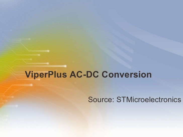 ViperPlus AC-DC Conversion <ul><li>Source: STMicroelectronics </li></ul>