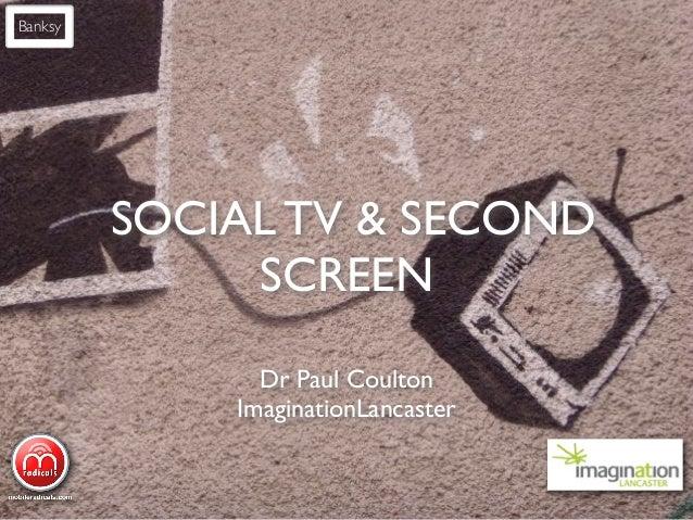 Banksy         SOCIAL TV & SECOND              SCREEN               Dr Paul Coulton             ImaginationLancaster