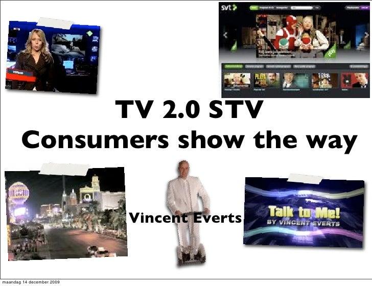 TV 2.0 STV        Consumers show the way                             Vincent Everts   maandag 14 december 2009