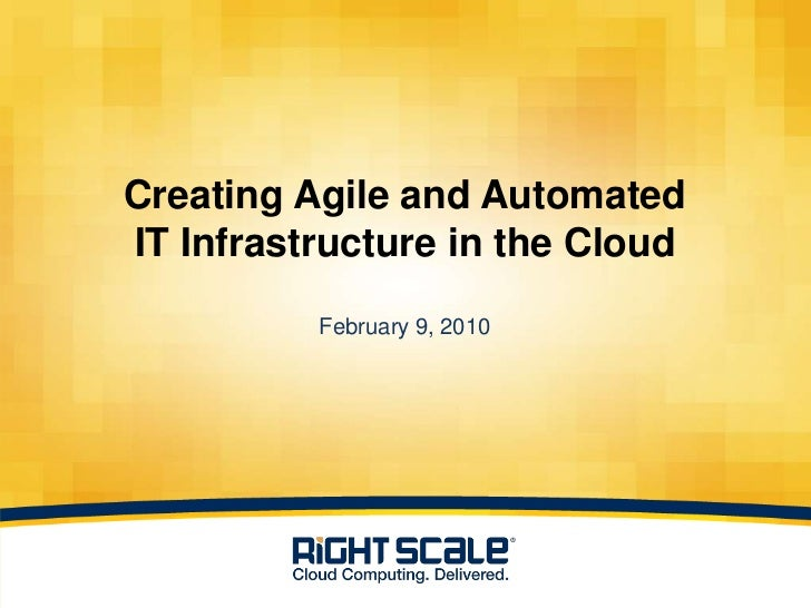 Creating Agile and AutomatedIT Infrastructure in the CloudFebruary 9, 2010<br />