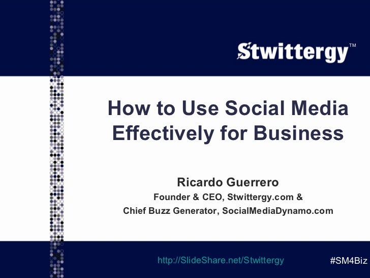 TM     How to Use Social Media     Effectively for Business                 Ricardo Guerrero             Founder & CEO, St...