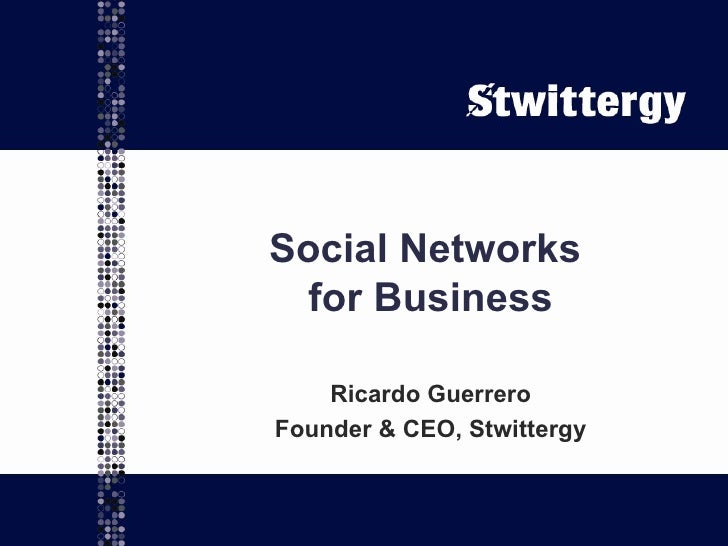 Social Networks  for Business Ricardo Guerrero Founder & CEO, Stwittergy