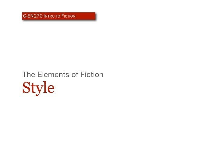 G-EN270 INTRO TO FICTION     The Elements of Fiction  Style