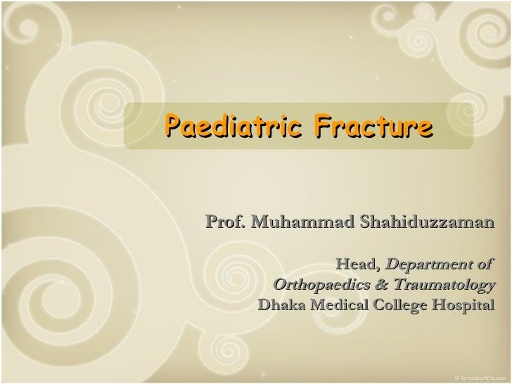 Prof. Muhammad Shahiduzzaman Head,  Department of  Orthopaedics & Traumatology Dhaka Medical College Hospital Paediatric F...