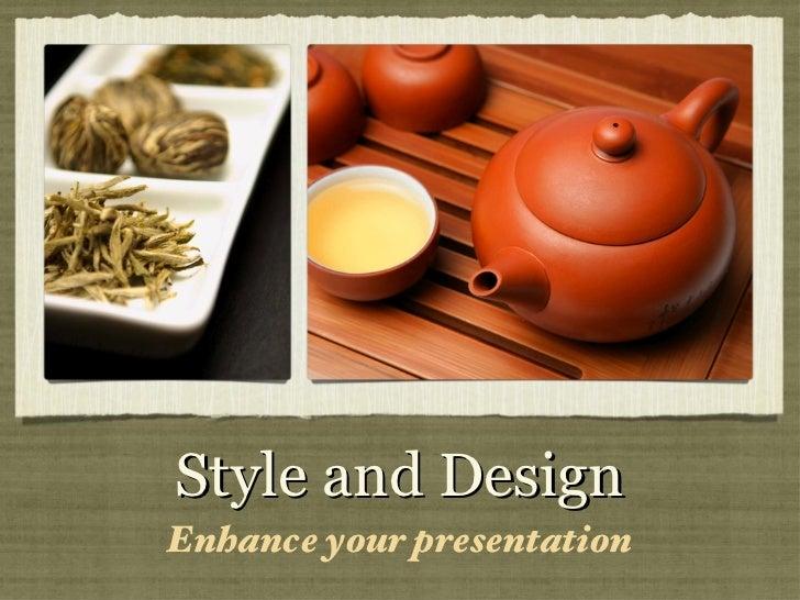 Style and Design <ul><li>Enhance your presentation </li></ul>