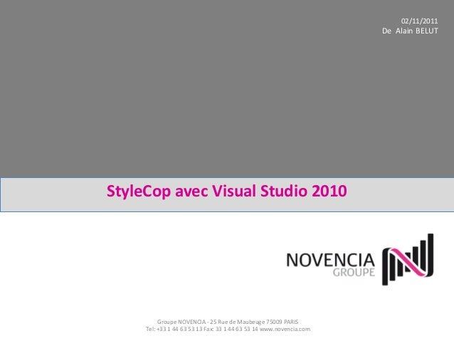 StyleCop avec Visual Studio 2010 Groupe NOVENCIA - 25 Rue de Maubeuge 75009 PARIS Tel: +33 1 44 63 53 13 Fax: 33 1 44 63 5...