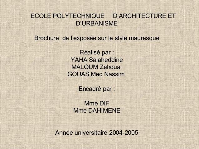 ECOLE POLYTECHNIQUE D'ARCHITECTURE ET D'URBANISME Brochure de l'exposée sur le style mauresque Réalisé par : YAHA Salahedd...