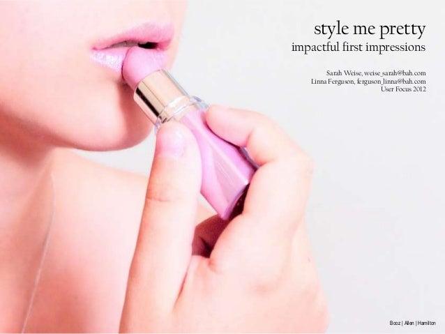 style me prettyimpactful first impressions        Sarah Weise, weise_sarah@bah.com   Linna Ferguson, ferguson_linna@bah.co...