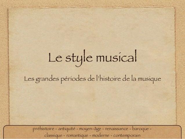 Le style musical Les grandes périodes de l'histoire de la musique préhistoire - antiquité - moyen-âge - renaissance - baro...