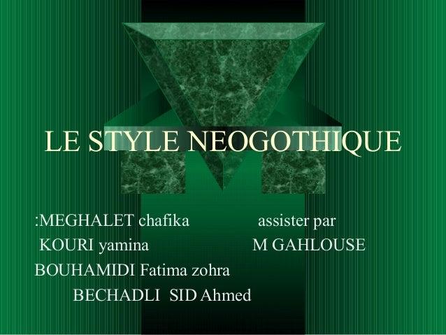 LE STYLE NEOGOTHIQUE :MEGHALET chafika assister par KOURI yamina M GAHLOUSE BOUHAMIDI Fatima zohra BECHADLI SID Ahmed