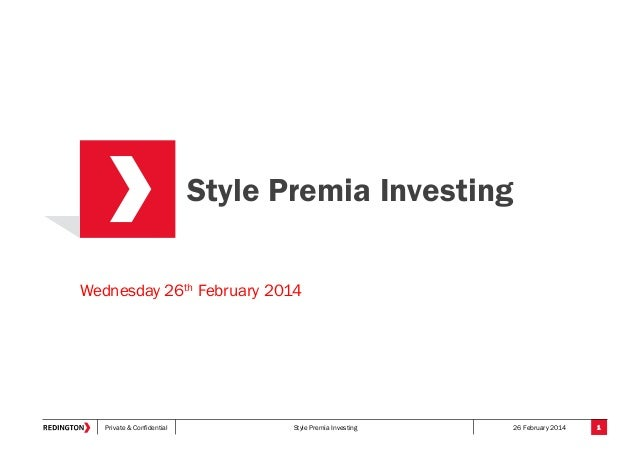 Style Premia Investing Wednesday 26th February 2014  Private & Confidential  Style Premia Investing  26 February 2014  1