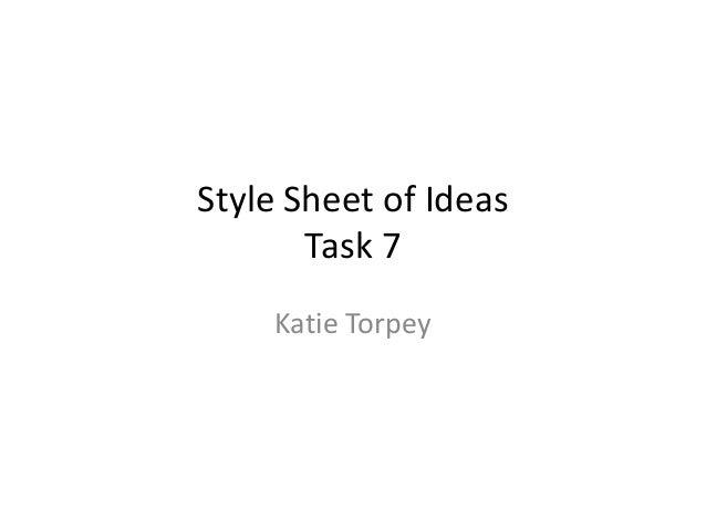 Style Sheet of Ideas Task 7 Katie Torpey