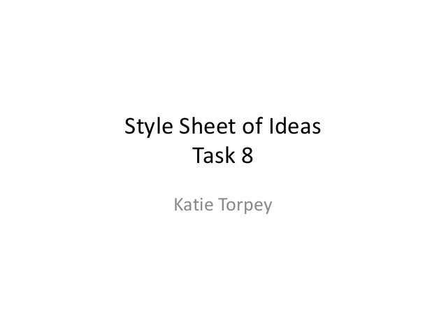 Style Sheet of Ideas Task 8 Katie Torpey