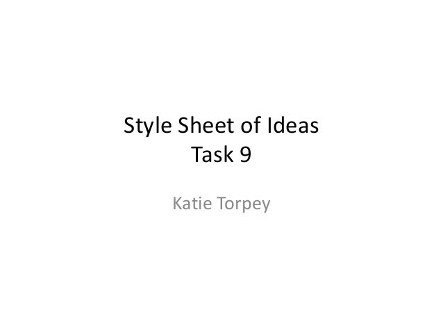 Style Sheet of Ideas Task 9 Katie Torpey