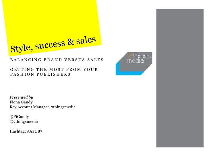 BALANCING BRAND VERSUS SALESGETTING THE MOST FROM YOURFASHION PUBLISHERSPresented byFiona GandyKey Account Manager, 7thing...