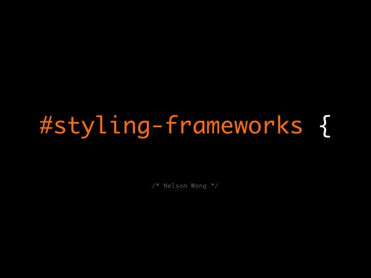 #styling-frameworks {        /* Nelson Wong */