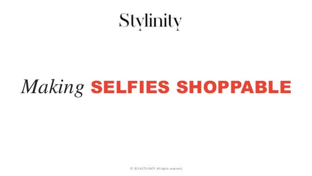 © 2014 STYLINITY. All rights reserved. Making SELFIES SHOPPABLE